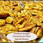 Candied Orange, Cinnamon & Clove Spiced Pecans