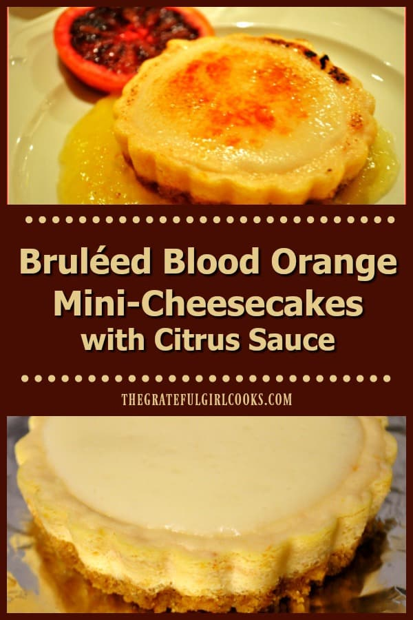 Blood Orange Mini-Cheesecakes are decadent treats, with a graham base, orange/cheesecake filling, ricotta glaze, bruleéd  topping and a citrus sauce!