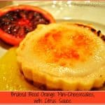 Bruleed Blood Orange Mini-Cheesecakes, with Citrus Sauce