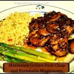 Marinated Grilled Pork Chop and Portabella Mushrooms