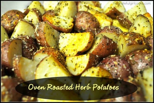 Oven roasted herb potatoes with garlic, spices, olive oil and Parmesan cheese are easy to make, and are delicious on the side with most main dishes.