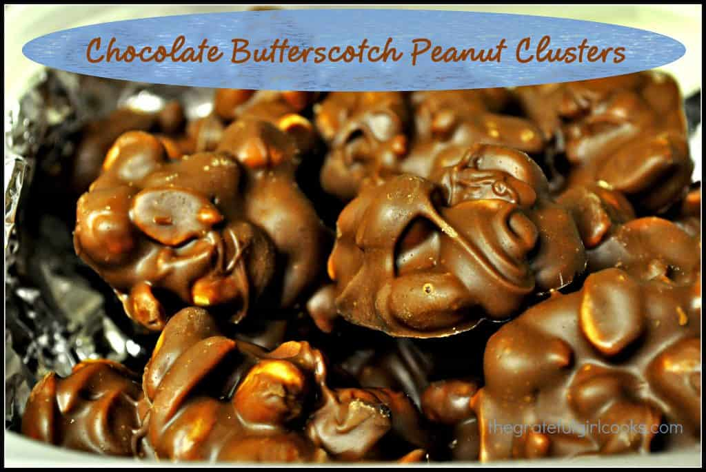 Chocolate Butterscotch Peanut Clusters / The Grateful Girl Cooks!
