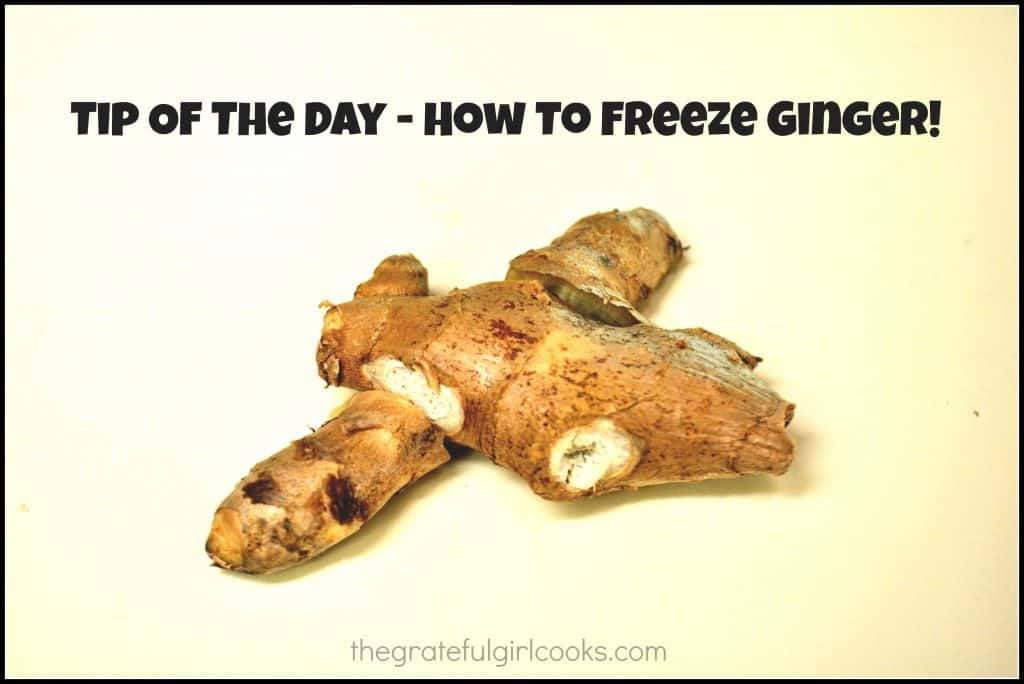 Tip Of The Day - How To Freeze Ginger / The Grateful Girl Cooks!