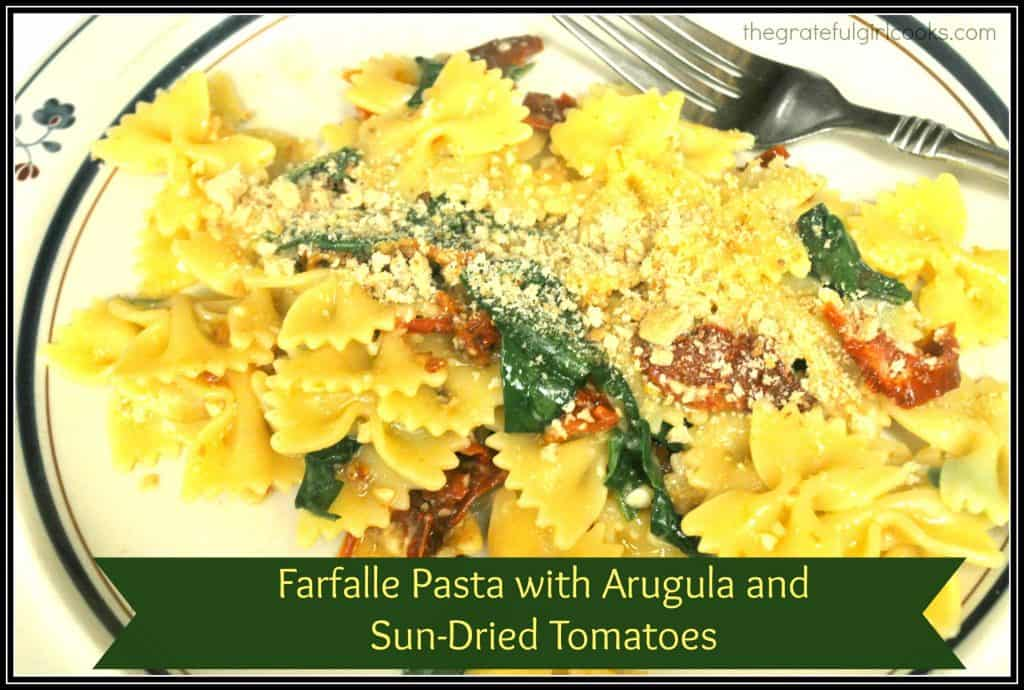 Farfalle Pasta with Arugula and Sun-Dried Tomatoes / The Grateful Girl Cooks!