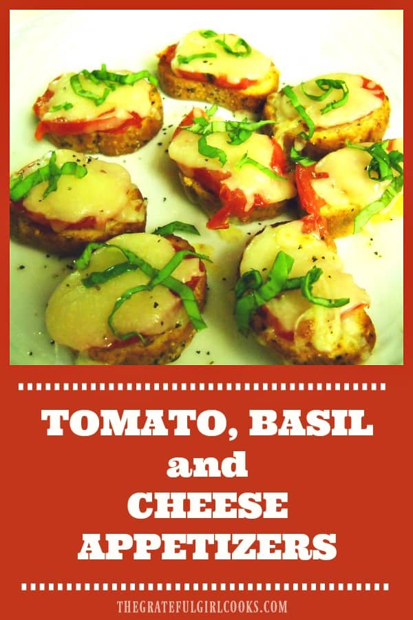 Tomato Basil Cheese Appetizers feature Roma tomatoes, fresh basil, and melted mozzarella cheese, resting on top of a garlic/oil infused french baguette slice.