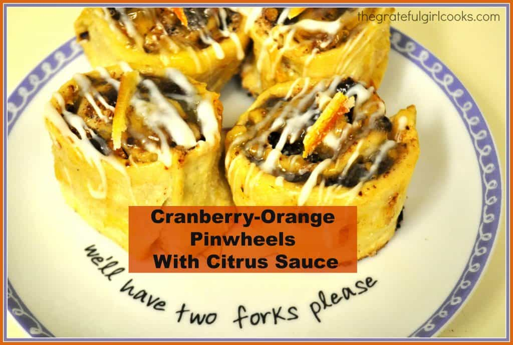 Cranberry-Orange Pinwheels With Citrus Sauce / The Grateful Girl Cooks!
