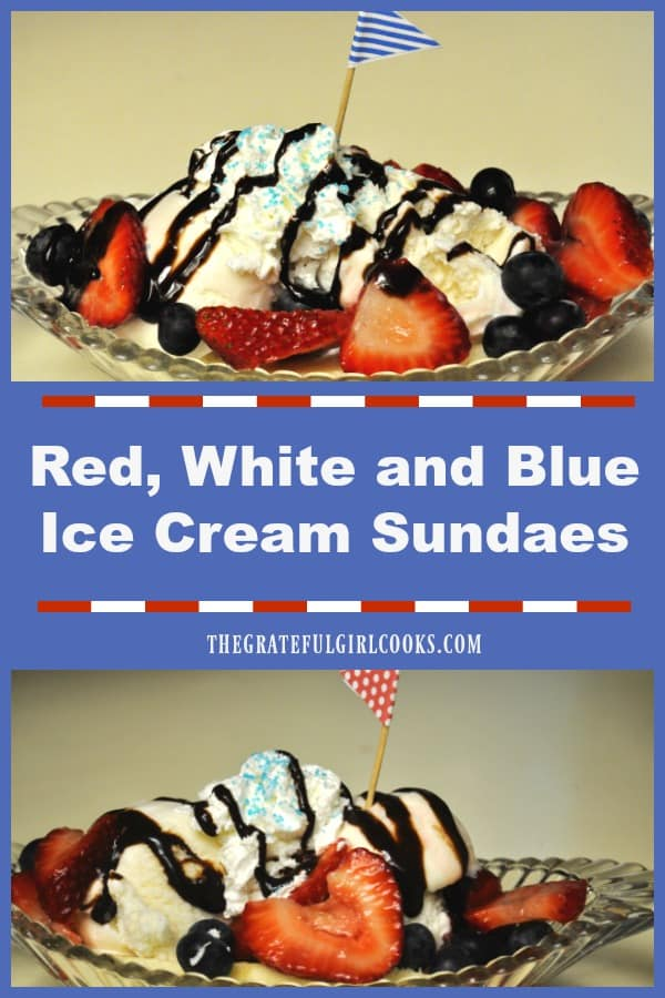 Homemade red, white and blue ice cream sundaes, with strawberries, blueberries, chocolate syrup and whipped cream make patriotic celebrations special!