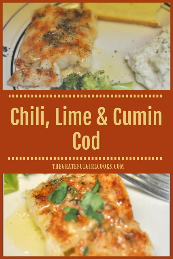 Southwest-inspired Chili Lime Cumin Cod is baked, seasoned fish, topped with a lime, cumin & butter sauce, and is ready in less than 15 minutes!