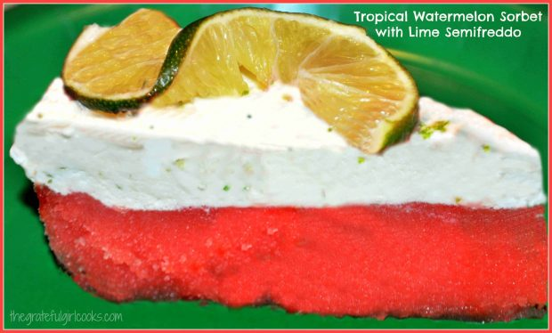 Tropical Watermelon Sorbet with Lime Semifreddo / The Grateful Girl Cooks!