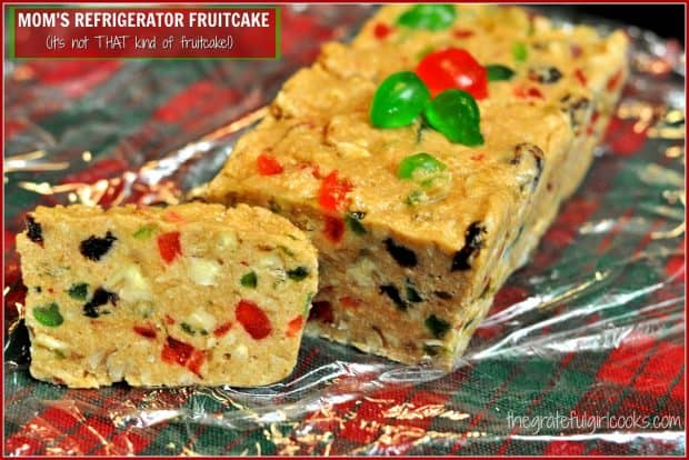 My Mom's Refrigerator Fruitcake is not THAT kind of fruitcake.  THIS fruitcake is chewy and tastes more like candy. Amen.