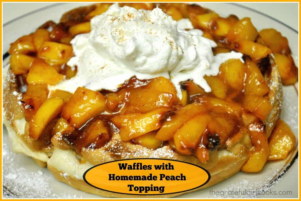 Waffles with Homemade Peach Topping / The Grateful Girl Cooks!