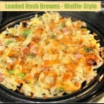 Loaded Hash Browns – Waffle Style