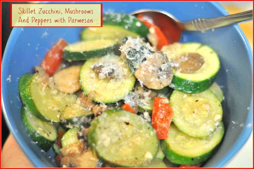 Skillet Zucchini, Mushrooms And Peppers With Parmesan / The Grateful Girl Cooks!