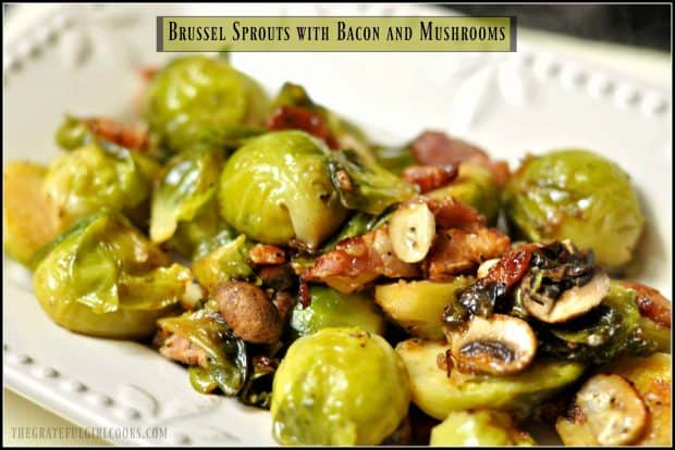 Pan-seared Brussel sprouts with bacon, mushrooms, shallots, butter and garlic are a perfect side dish for your holiday dinner or any other meal!