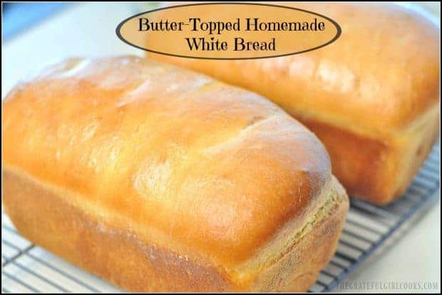You will love these delicious loaves of homemade, butter-topped white bread, and the comforting, wonderful smell in your kitchen while they bake!