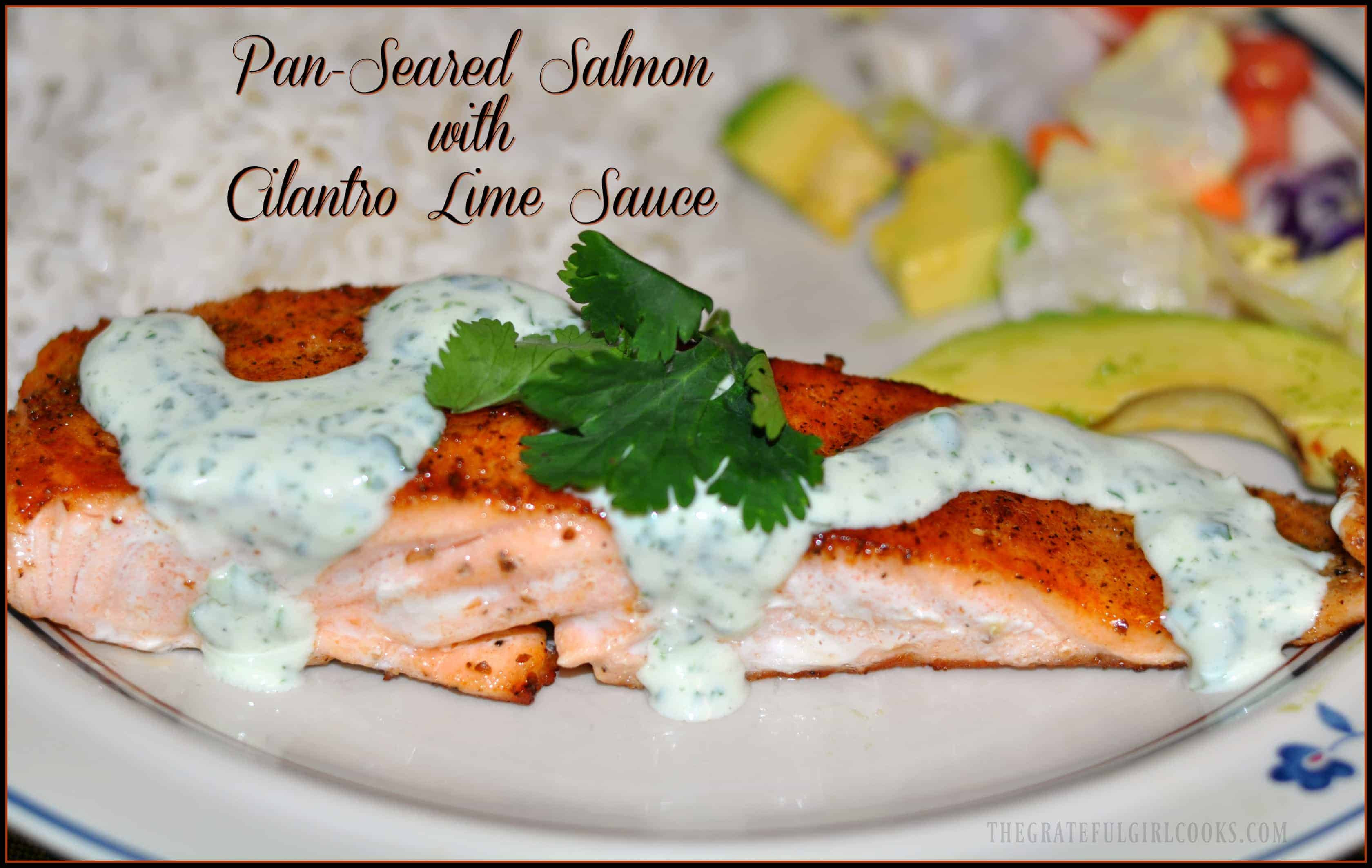 Pan-Seared Salmon with Cilantro Lime Sauce / The Grateful Girl Cooks! Absolutely delicious... and ready in about 10 minutes!