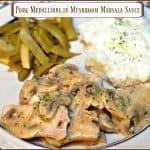 Pork Medallions in Mushroom Marsala Sauce
